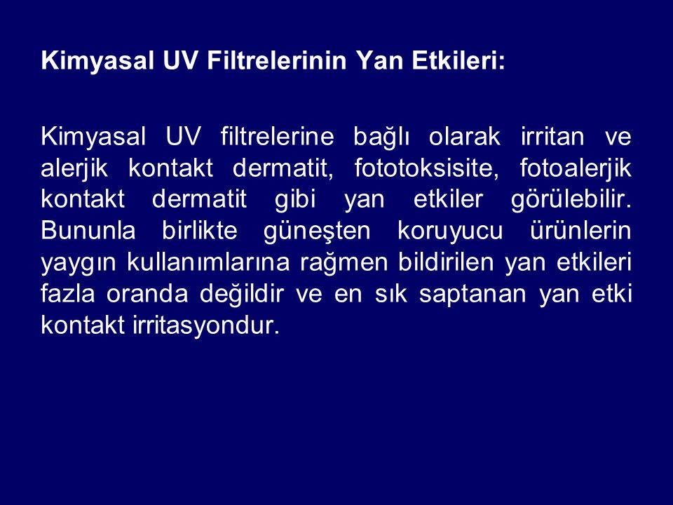 Kimyasal UV Filtrelerinin Yan Etkileri: Kimyasal UV filtrelerine bağlı olarak irritan ve alerjik kontakt dermatit, fototoksisite, fotoalerjik kontakt