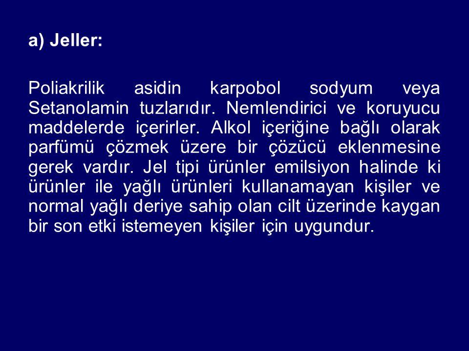 a) Jeller: Poliakrilik asidin karpobol sodyum veya Setanolamin tuzlarıdır.