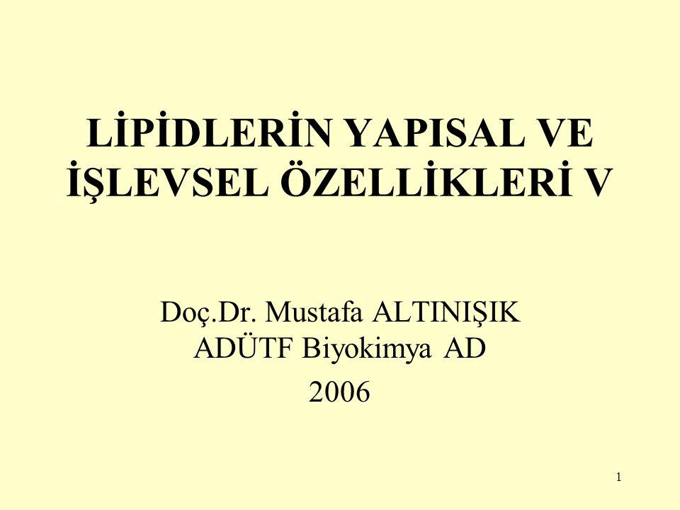 1 LİPİDLERİN YAPISAL VE İŞLEVSEL ÖZELLİKLERİ V Doç.Dr. Mustafa ALTINIŞIK ADÜTF Biyokimya AD 2006