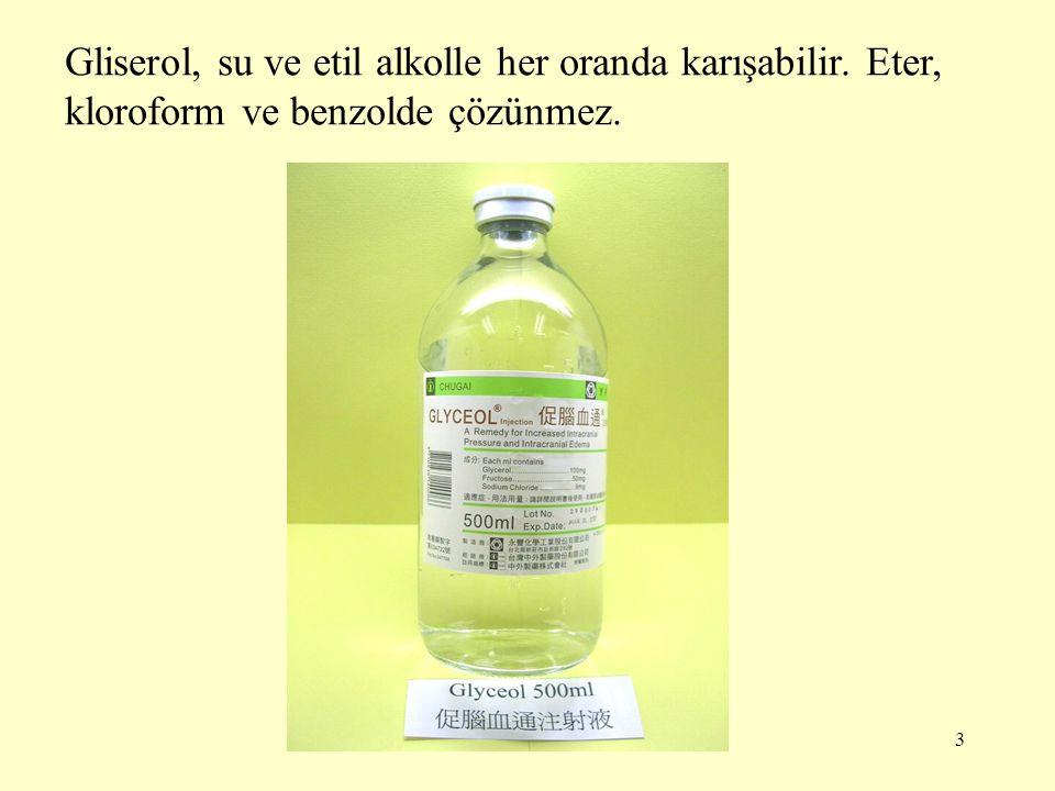 3 Gliserol, su ve etil alkolle her oranda karışabilir. Eter, kloroform ve benzolde çözünmez.