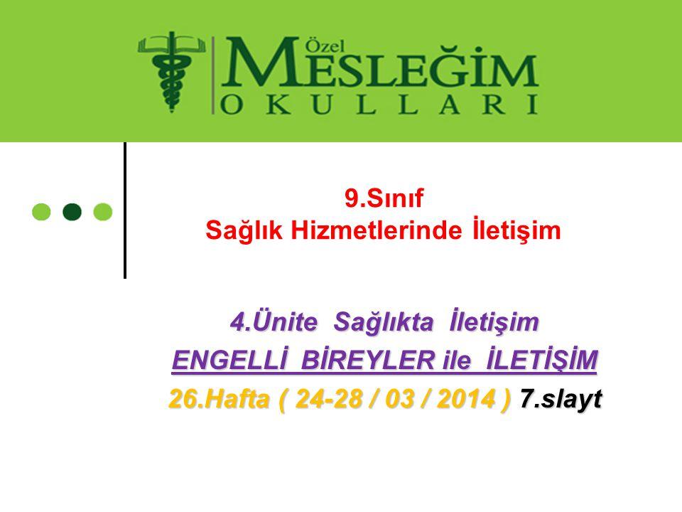 4.Ünite Sağlıkta İletişim ENGELLİ BİREYLER ile İLETİŞİM 26.Hafta ( 24-28 / 03 / 2014 ) 7.slayt 9.Sınıf Sağlık Hizmetlerinde İletişim