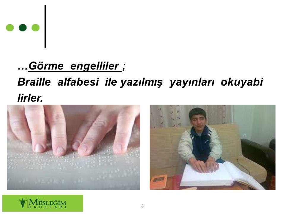 …Görme engelliler ; Braille alfabesi ile yazılmış yayınları okuyabi lirler. 8