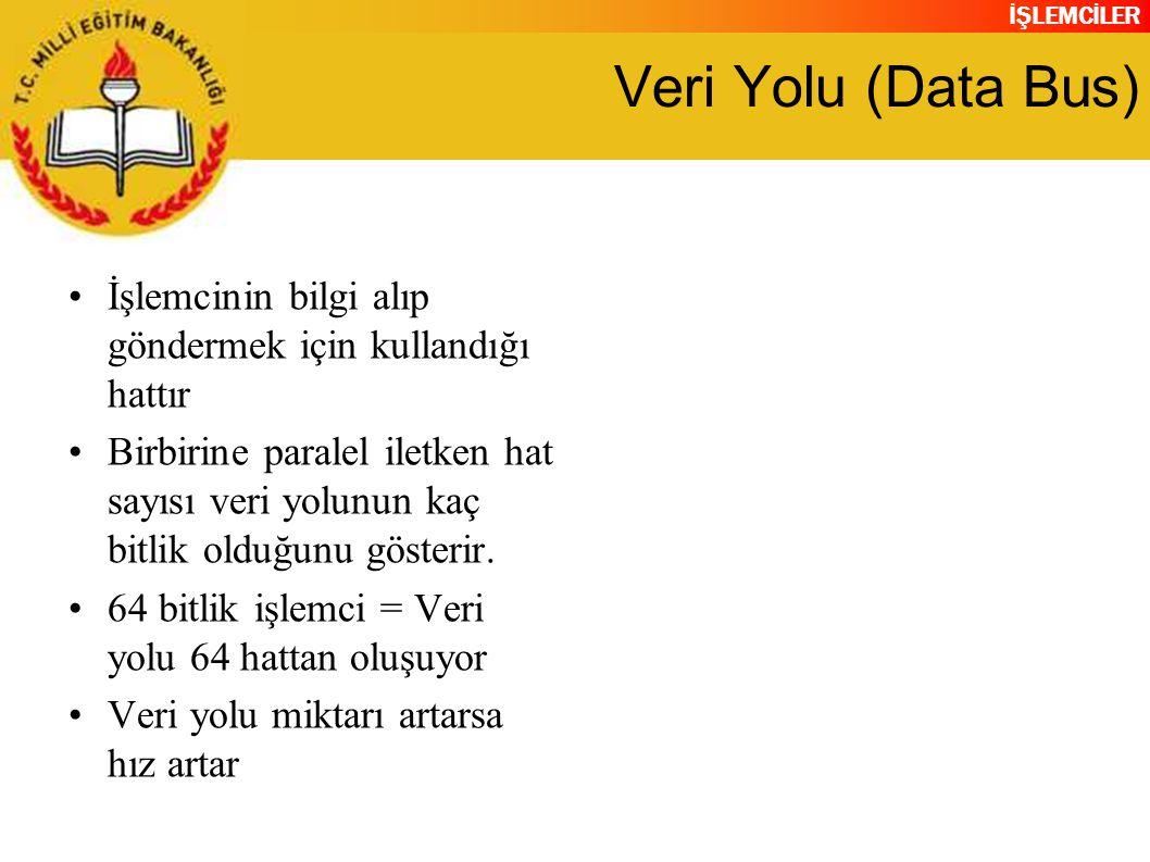 İŞLEMCİLER Veri Yolu (Data Bus) İşlemcinin bilgi alıp göndermek için kullandığı hattır Birbirine paralel iletken hat sayısı veri yolunun kaç bitlik olduğunu gösterir.