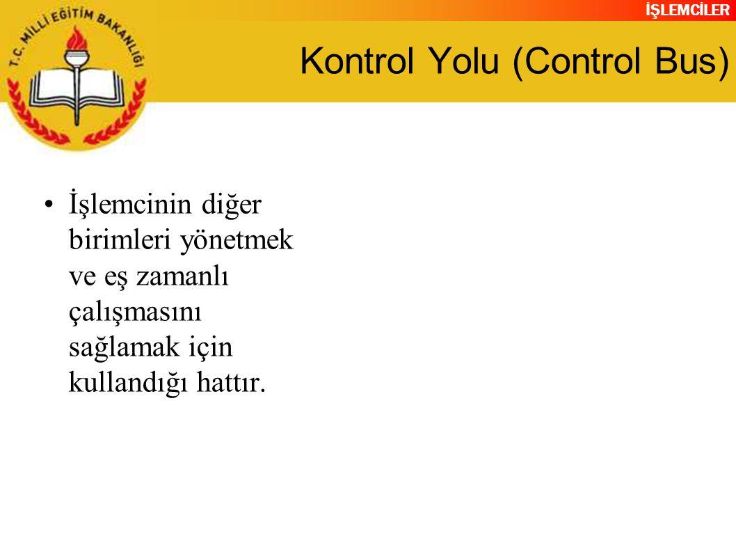 İŞLEMCİLER Kontrol Yolu (Control Bus) İşlemcinin diğer birimleri yönetmek ve eş zamanlı çalışmasını sağlamak için kullandığı hattır.