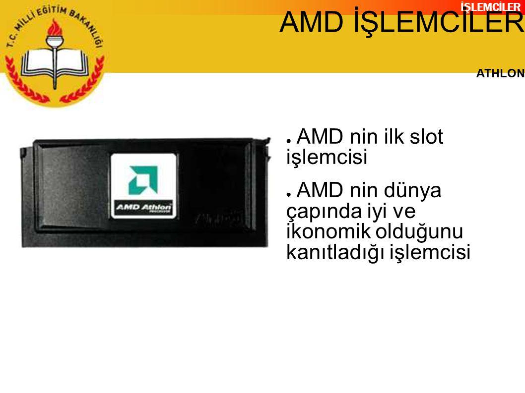İŞLEMCİLER AMD İŞLEMCİLER ATHLON ● AMD nin ilk slot işlemcisi ● AMD nin dünya çapında iyi ve ikonomik olduğunu kanıtladığı işlemcisi