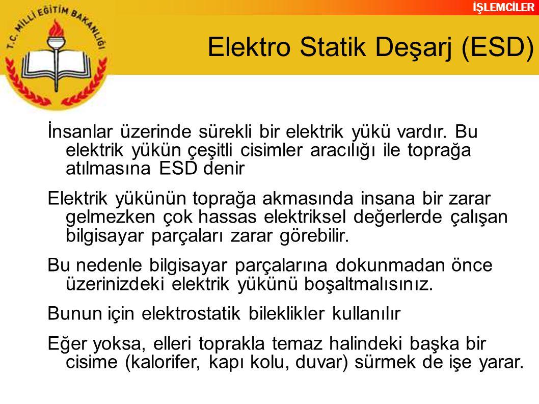 İŞLEMCİLER Elektro Statik Deşarj (ESD) İnsanlar üzerinde sürekli bir elektrik yükü vardır.
