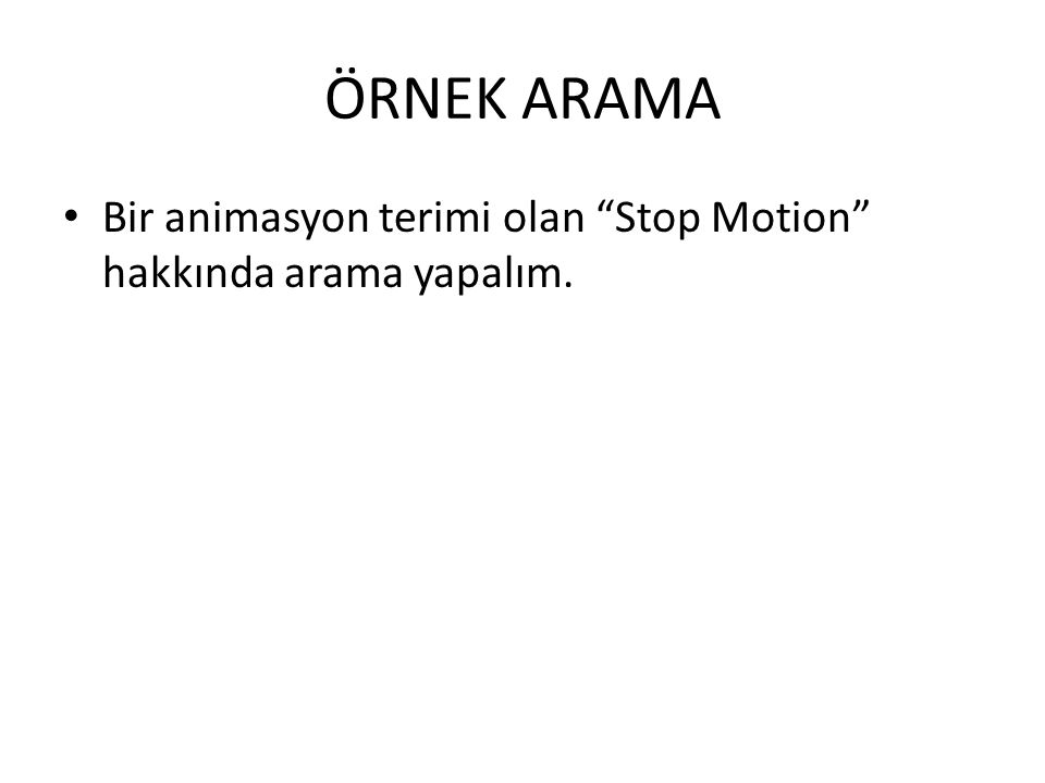 """ÖRNEK ARAMA Bir animasyon terimi olan """"Stop Motion"""" hakkında arama yapalım."""