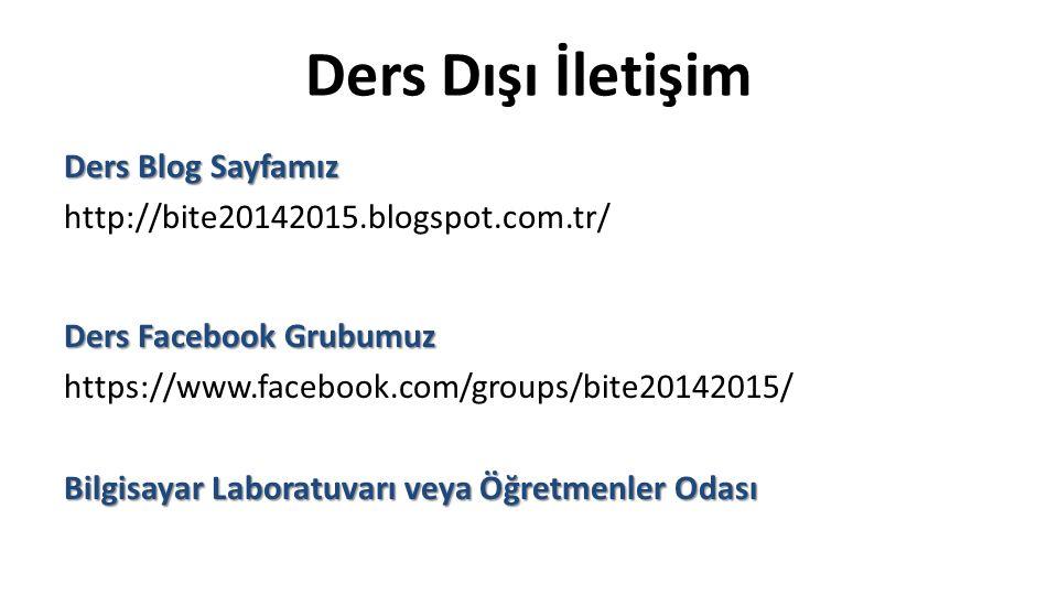 Ders Dışı İletişim Ders Blog Sayfamız http://bite20142015.blogspot.com.tr/ Ders Facebook Grubumuz https://www.facebook.com/groups/bite20142015/ Bilgis