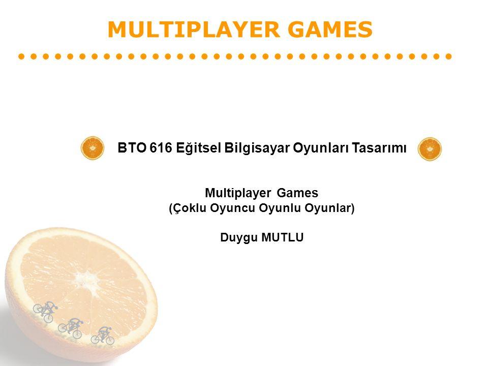 MULTIPLAYER GAMES BTO 616 Eğitsel Bilgisayar Oyunları Tasarımı Multiplayer Games (Çoklu Oyuncu Oyunlu Oyunlar) Duygu MUTLU