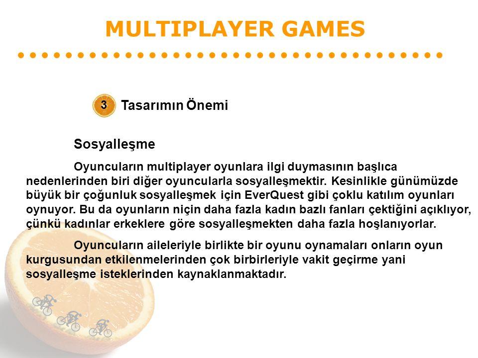 MULTIPLAYER GAMES Tasarımın Önemi 3 Sosyalleşme Oyuncuların multiplayer oyunlara ilgi duymasının başlıca nedenlerinden biri diğer oyuncularla sosyalle