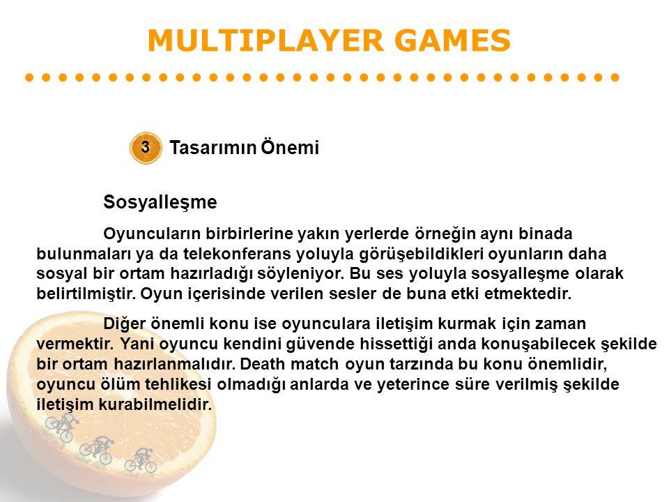 MULTIPLAYER GAMES Tasarımın Önemi 3 Sosyalleşme Oyuncuların birbirlerine yakın yerlerde örneğin aynı binada bulunmaları ya da telekonferans yoluyla görüşebildikleri oyunların daha sosyal bir ortam hazırladığı söyleniyor.
