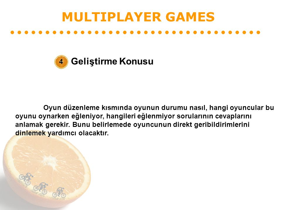 MULTIPLAYER GAMES Geliştirme Konusu 4 Oyun düzenleme kısmında oyunun durumu nasıl, hangi oyuncular bu oyunu oynarken eğleniyor, hangileri eğlenmiyor s