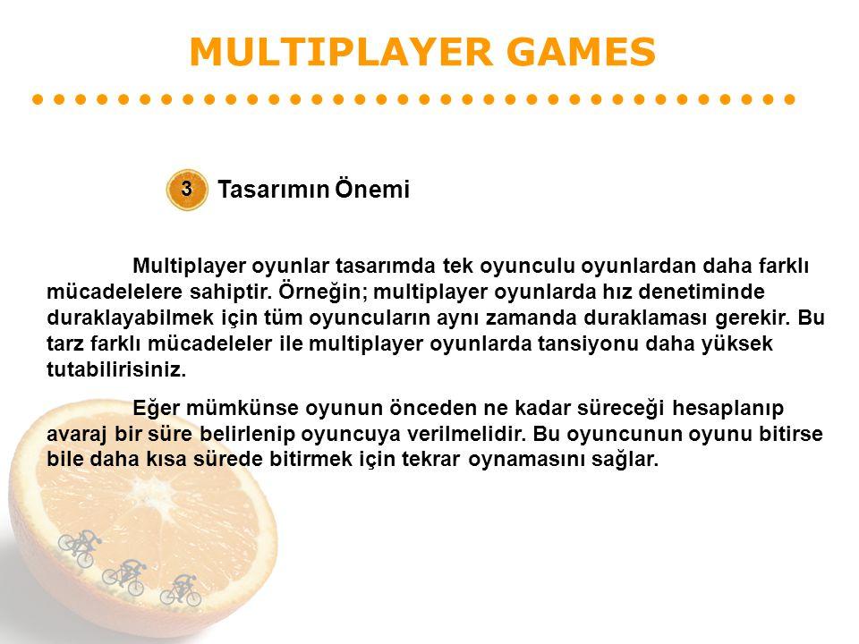 MULTIPLAYER GAMES Tasarımın Önemi 3 Multiplayer oyunlar tasarımda tek oyunculu oyunlardan daha farklı mücadelelere sahiptir. Örneğin; multiplayer oyun