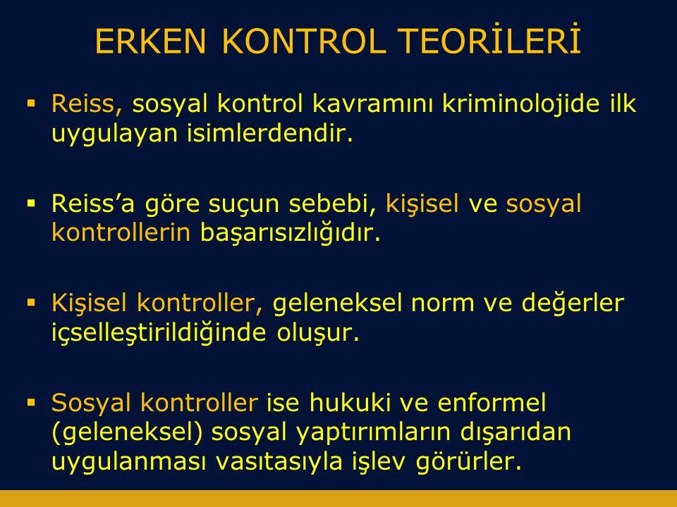 ERKEN KONTROL TEORİLERİ  Reiss, sosyal kontrol kavramını kriminolojide ilk uygulayan isimlerdendir.