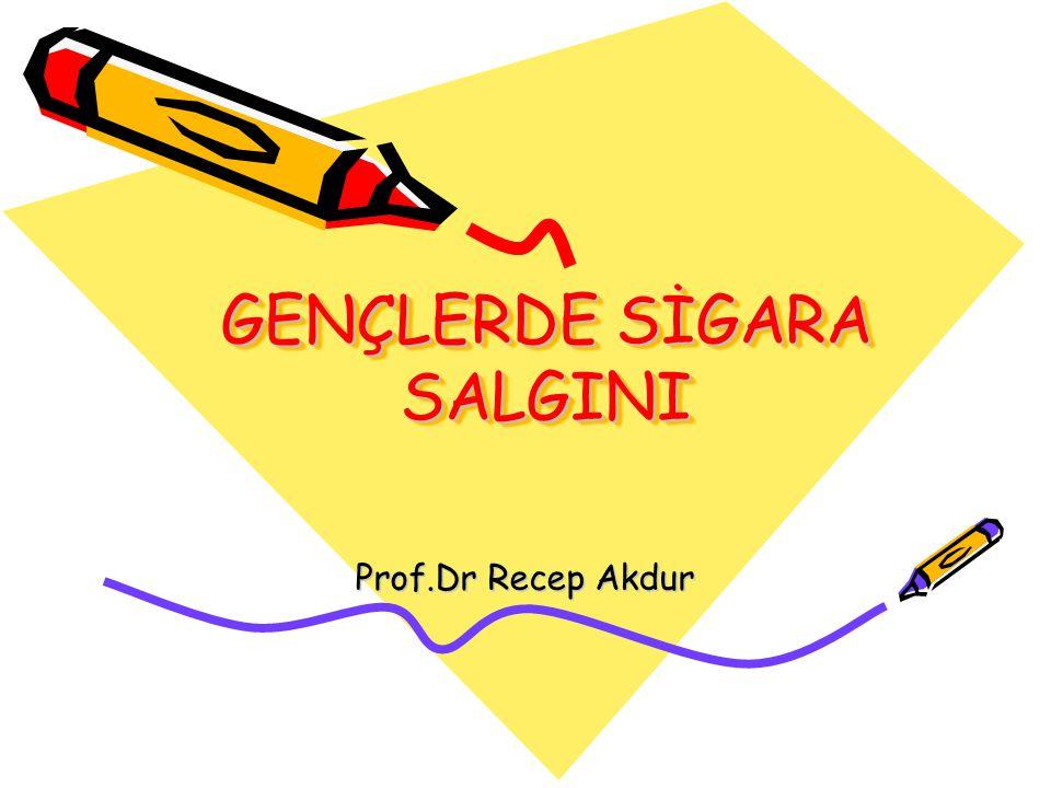 GENÇLERDE SİGARA SALGINI Prof.Dr Recep Akdur