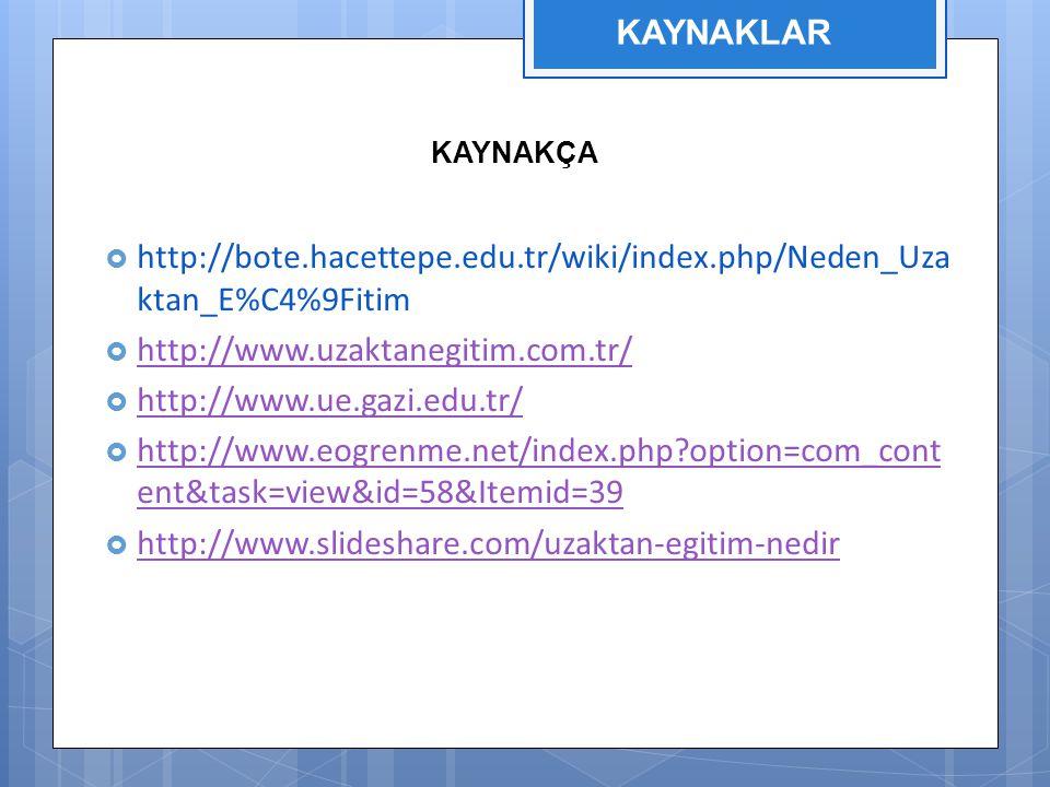  http://bote.hacettepe.edu.tr/wiki/index.php/Neden_Uza ktan_E%C4%9Fitim  http://www.uzaktanegitim.com.tr/ http://www.uzaktanegitim.com.tr/  http://