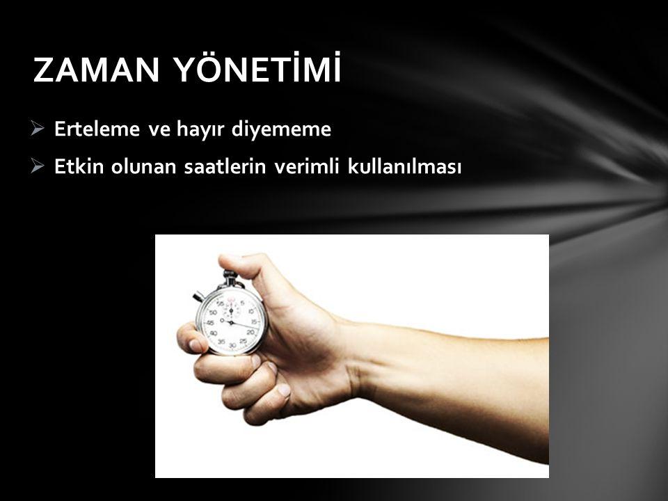 ZAMAN YÖNETİMİ  Erteleme ve hayır diyememe  Etkin olunan saatlerin verimli kullanılması
