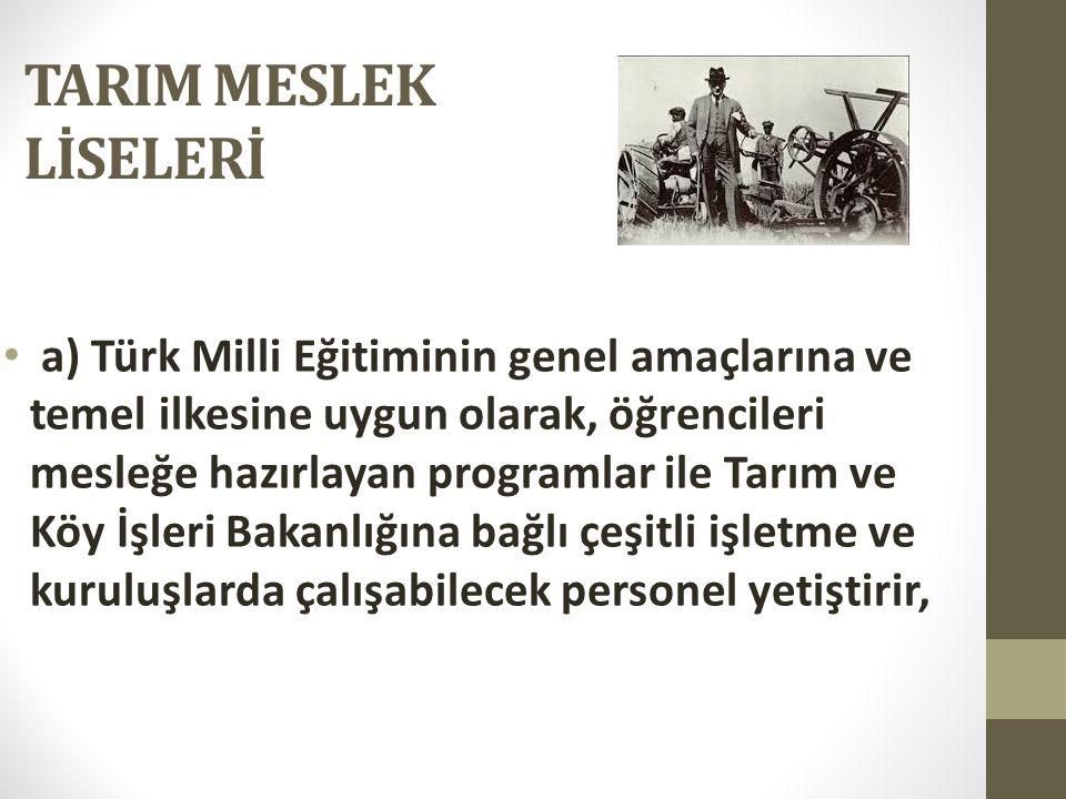 TARIM MESLEK LİSELERİ a) Türk Milli Eğitiminin genel amaçlarına ve temel ilkesine uygun olarak, öğrencileri mesleğe hazırlayan programlar ile Tarım ve