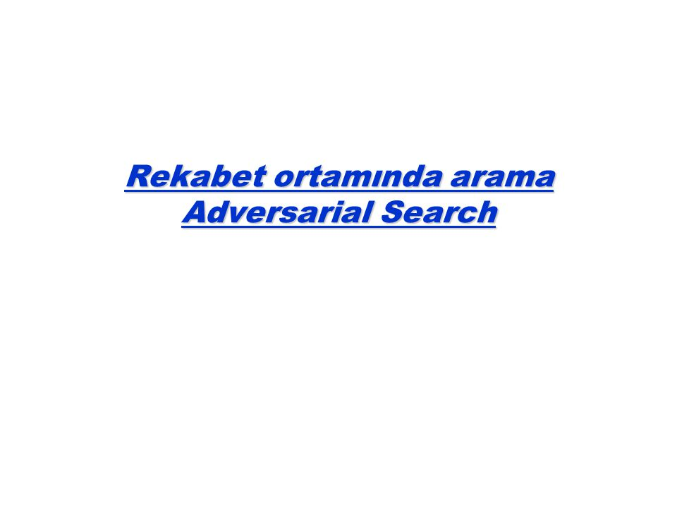 Rekabet ortamında arama Adversarial Search