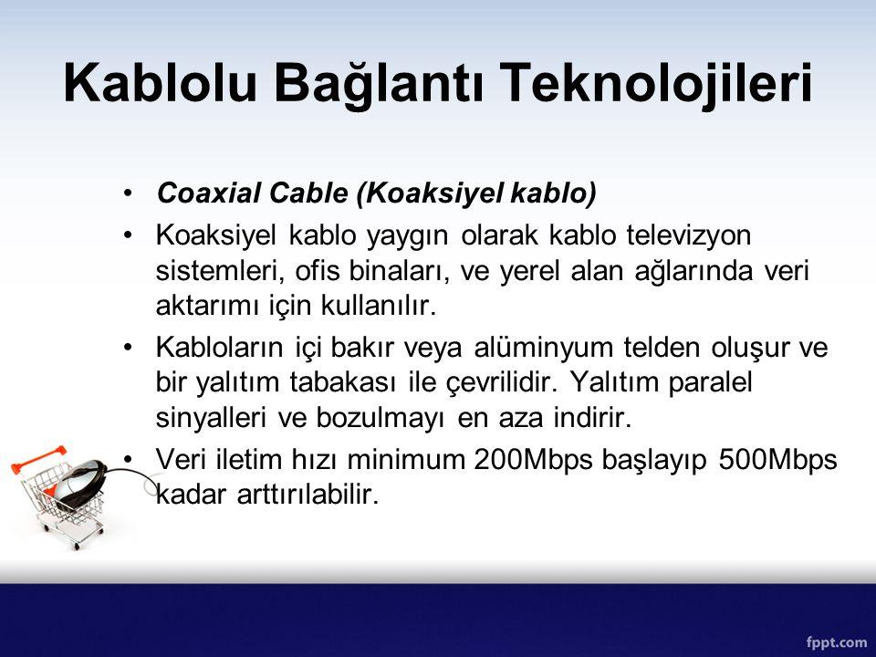 Kablolu Bağlantı Teknolojileri Coaxial Cable (Koaksiyel kablo) Koaksiyel kablo yaygın olarak kablo televizyon sistemleri, ofis binaları, ve yerel alan