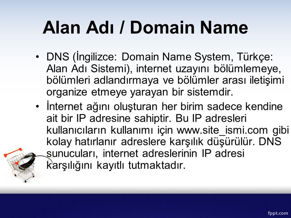 Alan Adı / Domain Name DNS (İngilizce: Domain Name System, Türkçe: Alan Adı Sistemi), internet uzayını bölümlemeye, bölümleri adlandırmaya ve bölümler