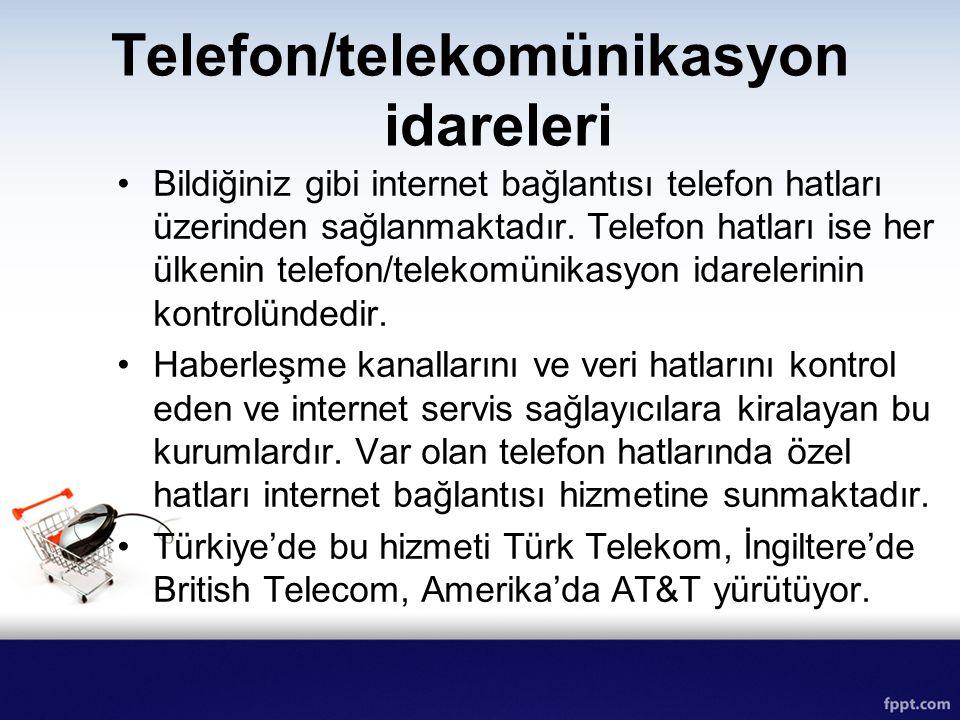 Telefon/telekomünikasyon idareleri Bildiğiniz gibi internet bağlantısı telefon hatları üzerinden sağlanmaktadır. Telefon hatları ise her ülkenin telef