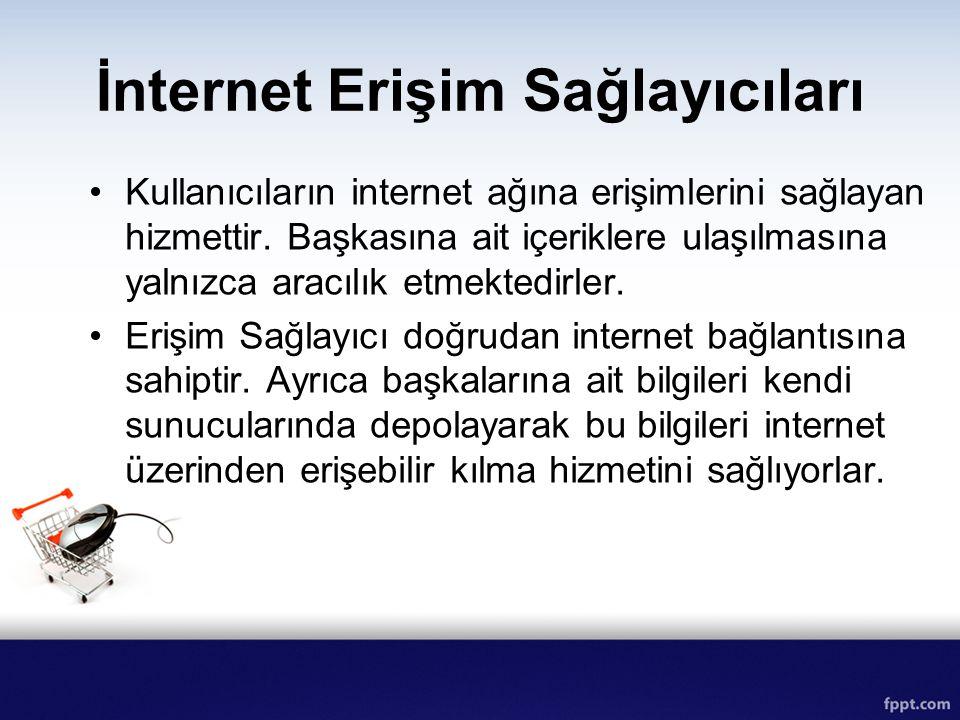 İnternet Erişim Sağlayıcıları Kullanıcıların internet ağına erişimlerini sağlayan hizmettir. Başkasına ait içeriklere ulaşılmasına yalnızca aracılık e