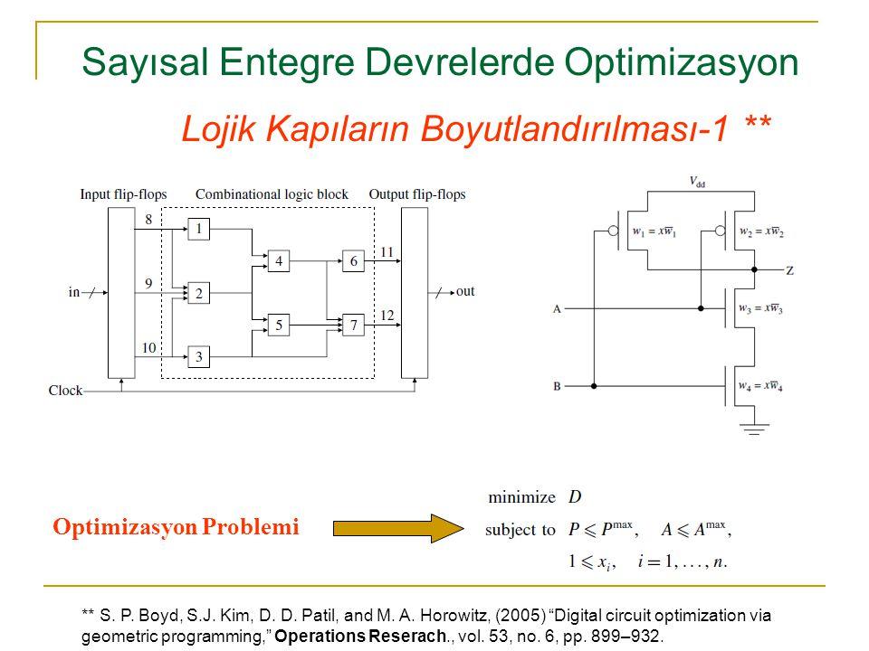 Sayısal Entegre Devrelerde Optimizasyon Lojik Kapıların Boyutlandırılması-1 ** Optimizasyon Problemi ** S. P. Boyd, S.J. Kim, D. D. Patil, and M. A. H