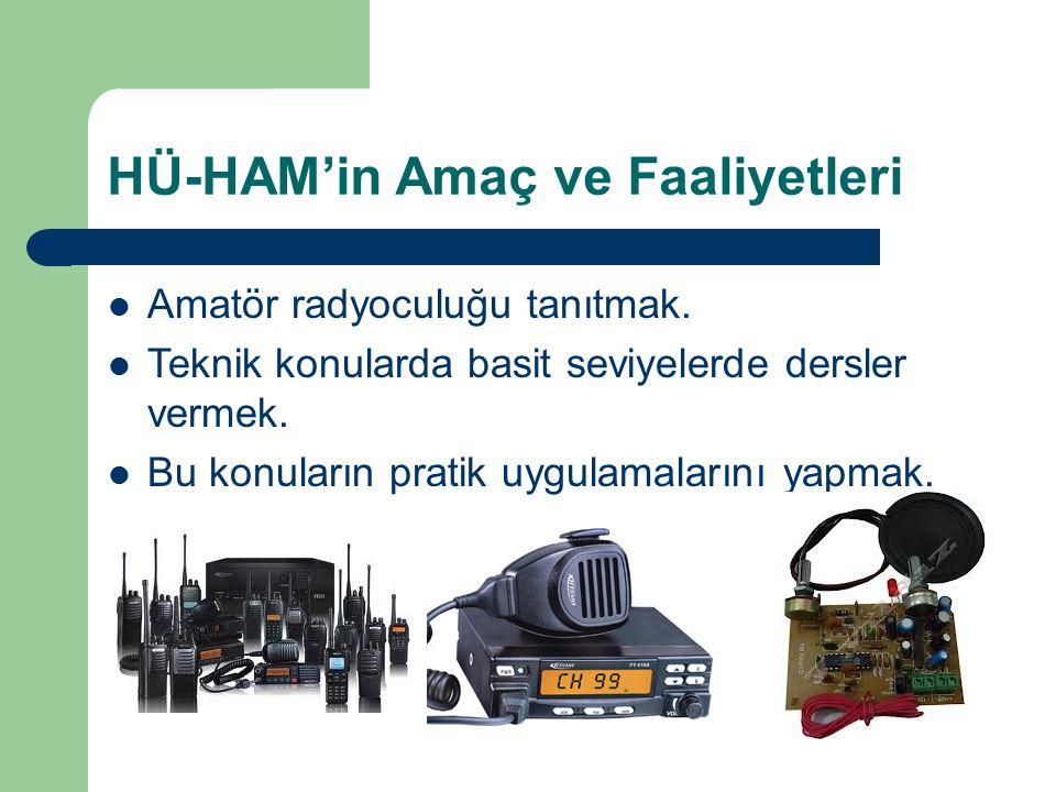 HÜ-HAM'in Amaç ve Faaliyetleri Amatör radyoculuğu tanıtmak. Teknik konularda basit seviyelerde dersler vermek. Bu konuların pratik uygulamalarını yapm