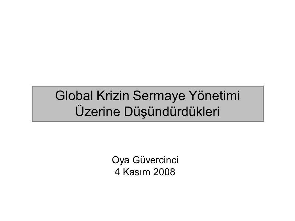 Global Krizin Sermaye Yönetimi Üzerine Düşündürdükleri Oya Güvercinci 4 Kasım 2008