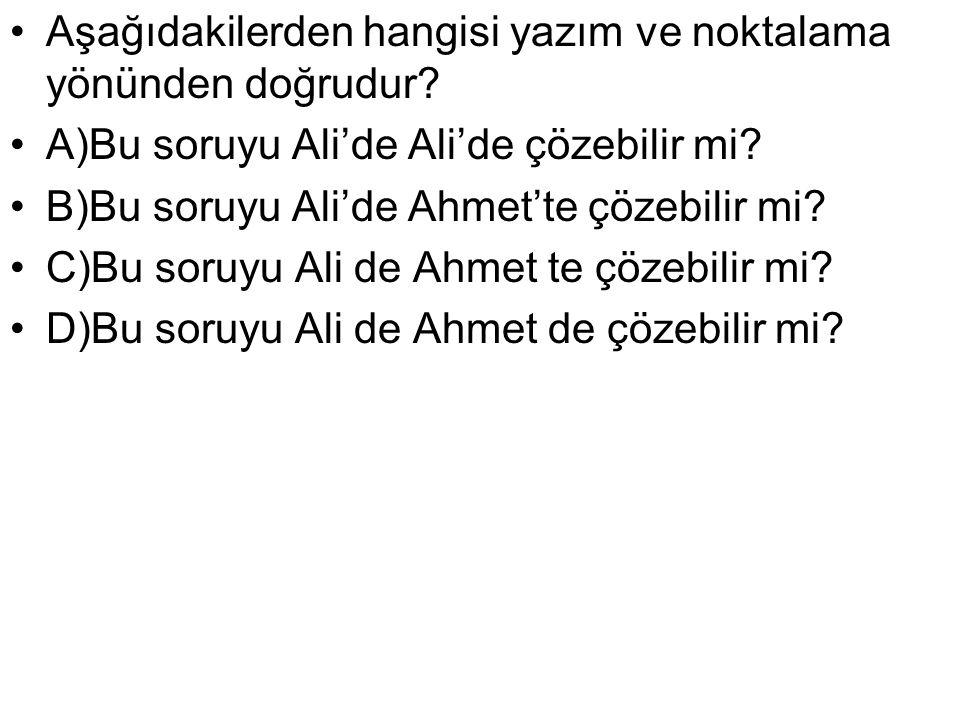 Aşağıdakilerden hangisi yazım ve noktalama yönünden doğrudur? A)Bu soruyu Ali'de Ali'de çözebilir mi? B)Bu soruyu Ali'de Ahmet'te çözebilir mi? C)Bu s