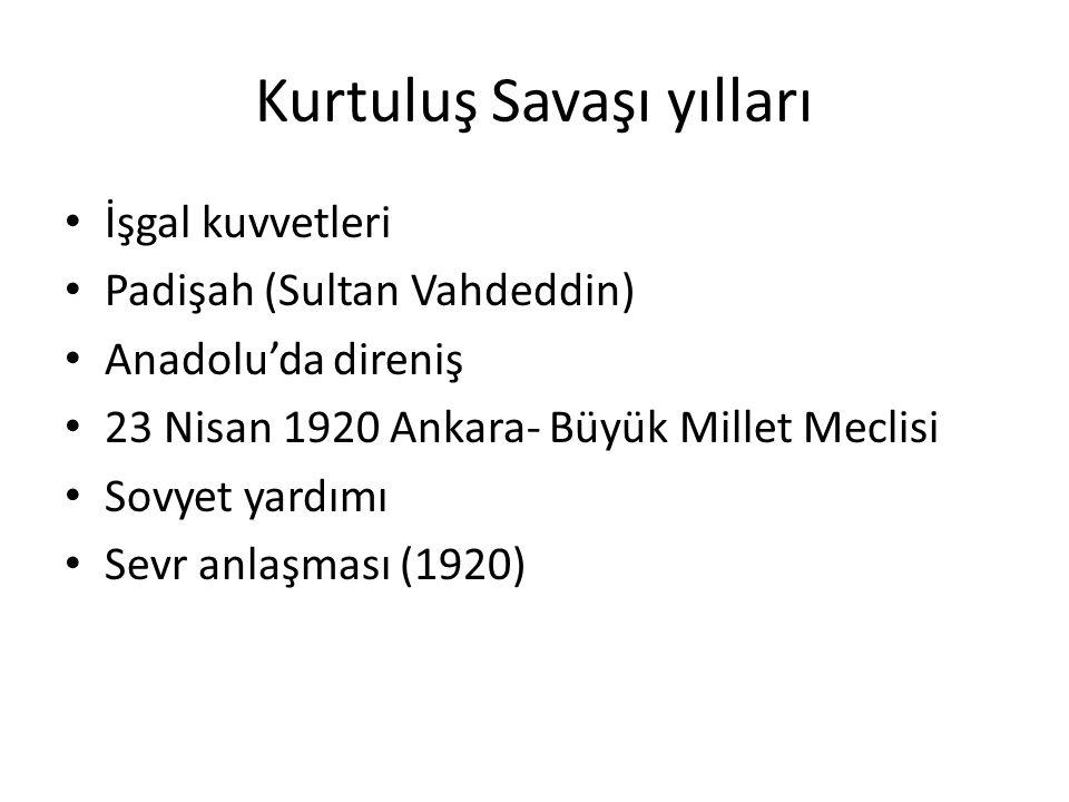 Kurtuluş Savaşı yılları İşgal kuvvetleri Padişah (Sultan Vahdeddin) Anadolu'da direniş 23 Nisan 1920 Ankara- Büyük Millet Meclisi Sovyet yardımı Sevr