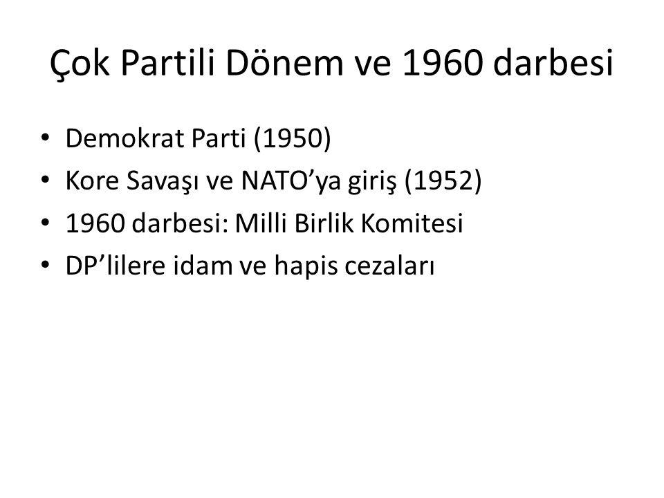Çok Partili Dönem ve 1960 darbesi Demokrat Parti (1950) Kore Savaşı ve NATO'ya giriş (1952) 1960 darbesi: Milli Birlik Komitesi DP'lilere idam ve hapi