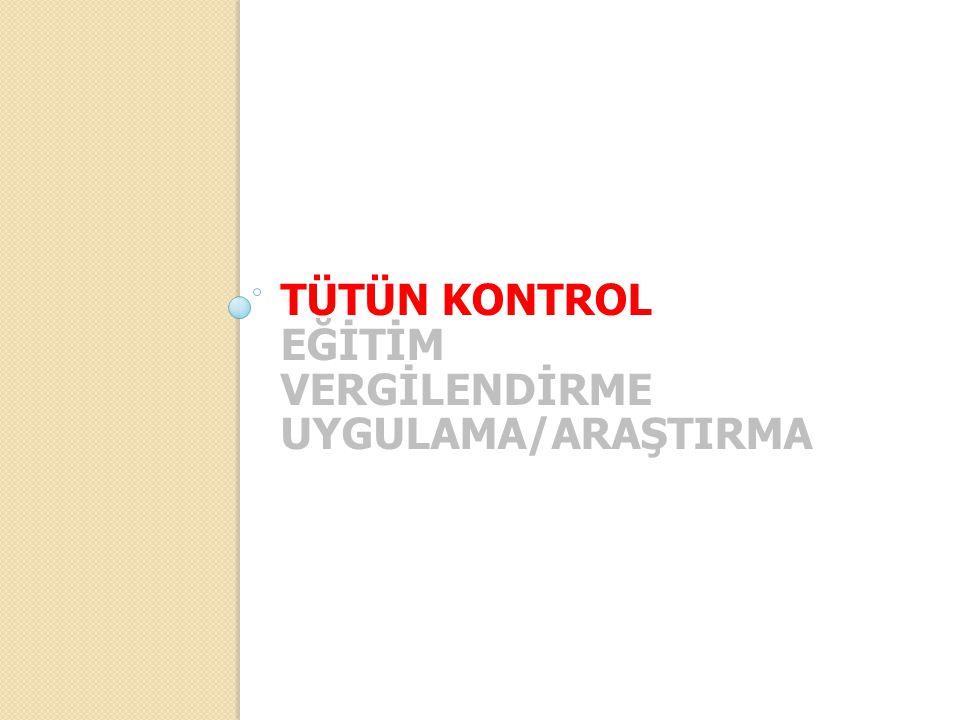 TÜTÜN KONTROL EĞİTİM VERGİLENDİRME UYGULAMA/ARAŞTIRMA
