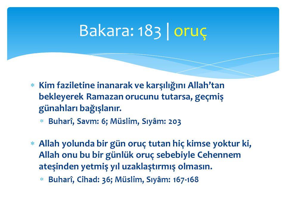  Kim faziletine inanarak ve karşılığını Allah'tan bekleyerek Ramazan orucunu tutarsa, geçmiş günahları bağışlanır.  Buharî, Savm: 6; Müslim, Sıyâm: