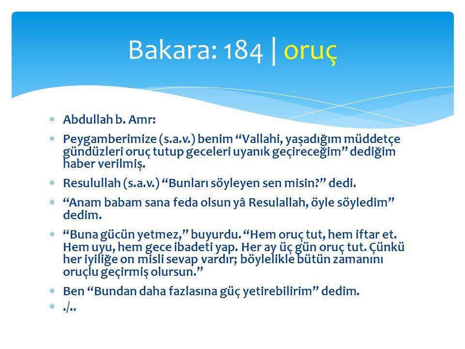 """ Abdullah b. Amr:  Peygamberimize (s.a.v.) benim """"Vallahi, yaşadığım müddetçe gündüzleri oruç tutup geceleri uyanık geçireceğim"""" dediğim haber veril"""