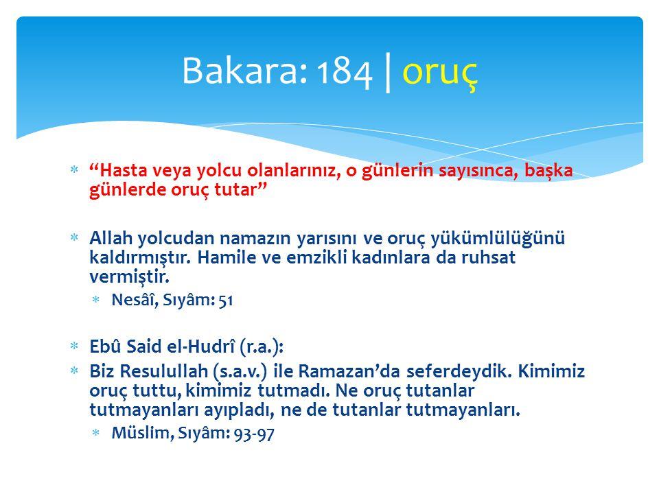 """ """"Hasta veya yolcu olanlarınız, o günlerin sayısınca, başka günlerde oruç tutar""""  Allah yolcudan namazın yarısını ve oruç yükümlülüğünü kaldırmıştır"""