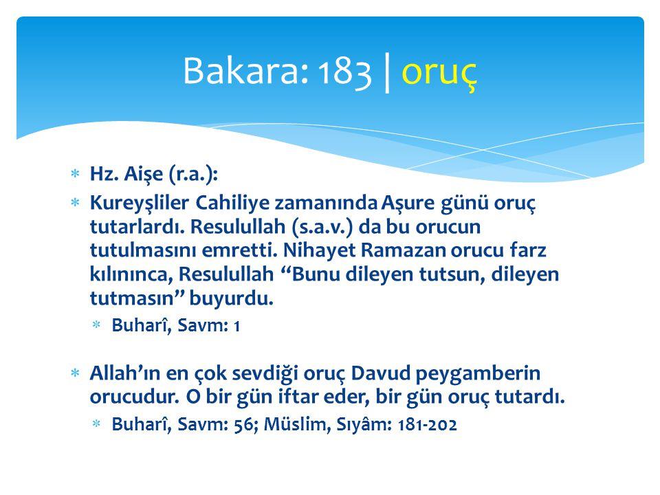  Hz. Aişe (r.a.):  Kureyşliler Cahiliye zamanında Aşure günü oruç tutarlardı. Resulullah (s.a.v.) da bu orucun tutulmasını emretti. Nihayet Ramazan