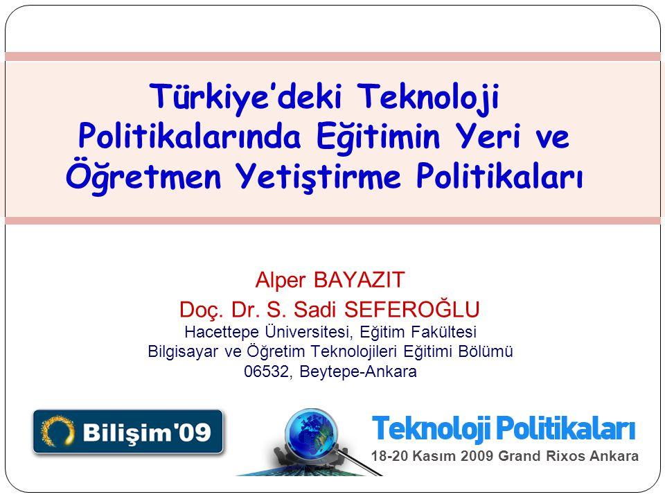 Türkiye'deki Teknoloji Politikalarında Eğitimin Yeri ve Öğretmen Yetiştirme Politikaları Alper BAYAZIT Doç. Dr. S. Sadi SEFEROĞLU Hacettepe Üniversite