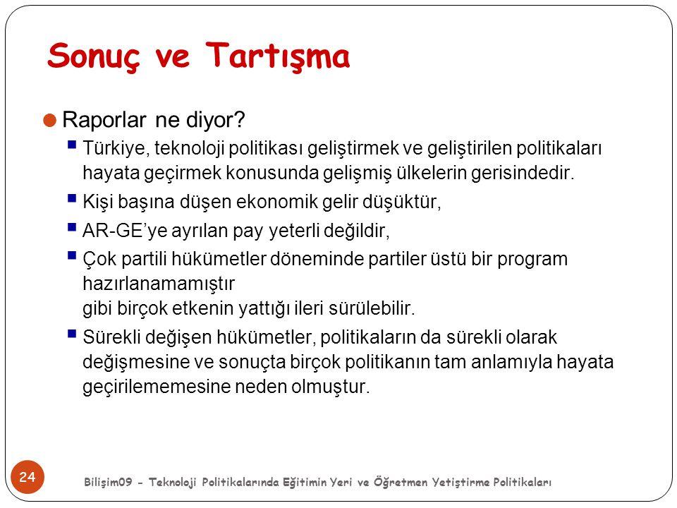 Bilişim09 - Teknoloji Politikalarında Eğitimin Yeri ve Öğretmen Yetiştirme Politikaları 24 Sonuç ve Tartışma  Raporlar ne diyor?  Türkiye, teknoloji