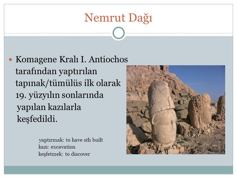 Nemrut Dağı Komagene Kralı I. Antiochos tarafından yaptırılan tapınak/tümülüs ilk olarak 19. yüzyılın sonlarında yapılan kazılarla keşfedildi. yaptırm