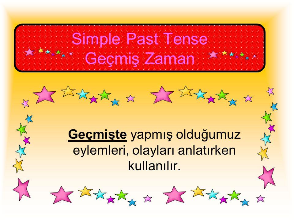 Geçmişte yapmış olduğumuz eylemleri, olayları anlatırken kullanılır. Simple Past Tense Geçmiş Zaman