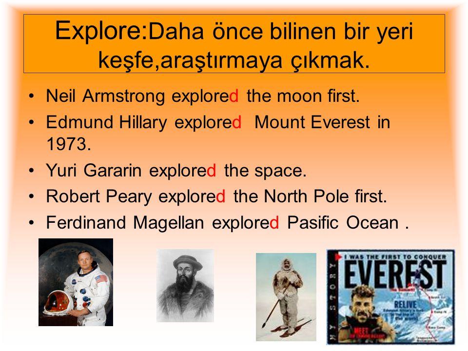 Discover: İnsanların daha önce haberi olmadığı bir yeri keşfetmek ya da bir maddeyi ilk kez bulmak. Marie Curie discovered radium. Albet Einstein disc