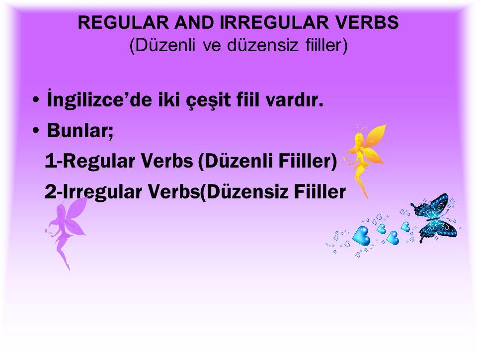REGULAR AND IRREGULAR VERBS (Düzenli ve düzensiz fiiller) İngilizce'de iki çeşit fiil vardır.