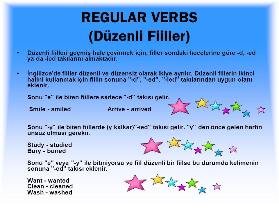 REGULAR AND IRREGULAR VERBS (Düzenli ve düzensiz fiiller) İngilizce'de iki çeşit fiil vardır. Bunlar; 1-Regular Verbs (Düzenli Fiiller) 2-Irregular Ve