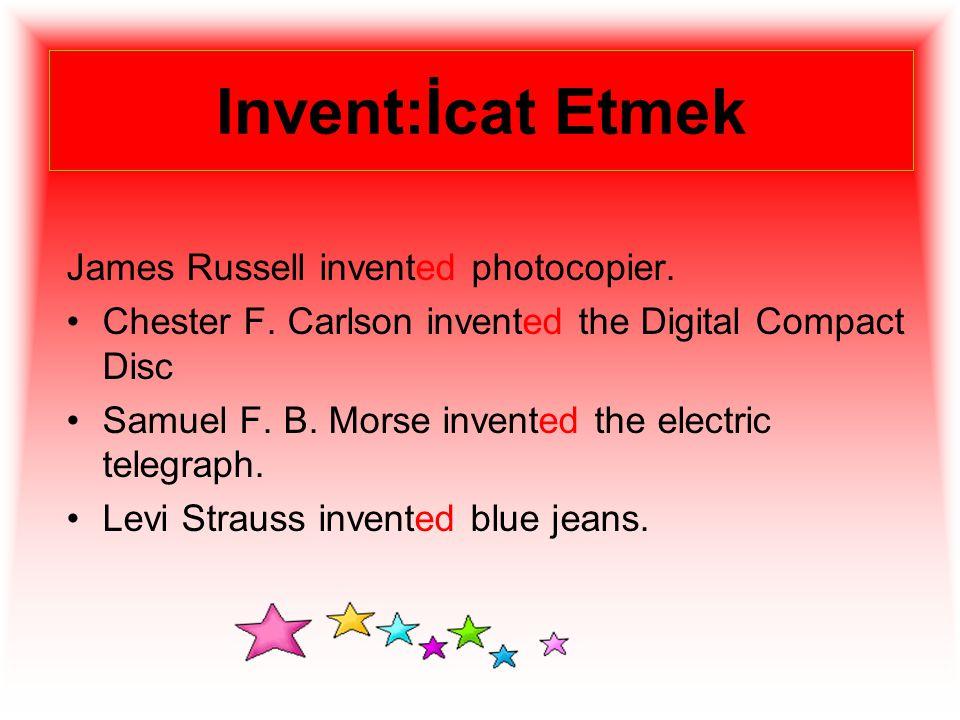 Invent:İcat Etmek James Russell invented photocopier.