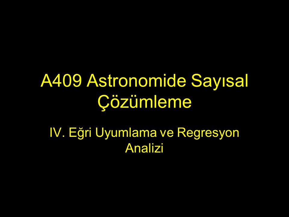 A409 Astronomide Sayısal Çözümleme IV. Eğri Uyumlama ve Regresyon Analizi