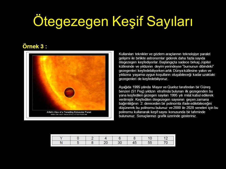 Ötegezegen Keşif Sayıları Örnek 3 : Kullanılan teknikler ve gözlem araçlarının teknolojiye paralel gelişimi ile birlikte astronomlar giderek daha fazl