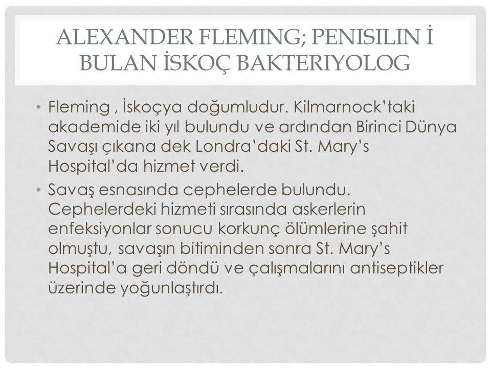 ALEXANDER FLEMING; PENISILIN İ BULAN İSKOÇ BAKTERIYOLOG Fleming, İskoçya doğumludur. Kilmarnock'taki akademide iki yıl bulundu ve ardından Birinci Dün