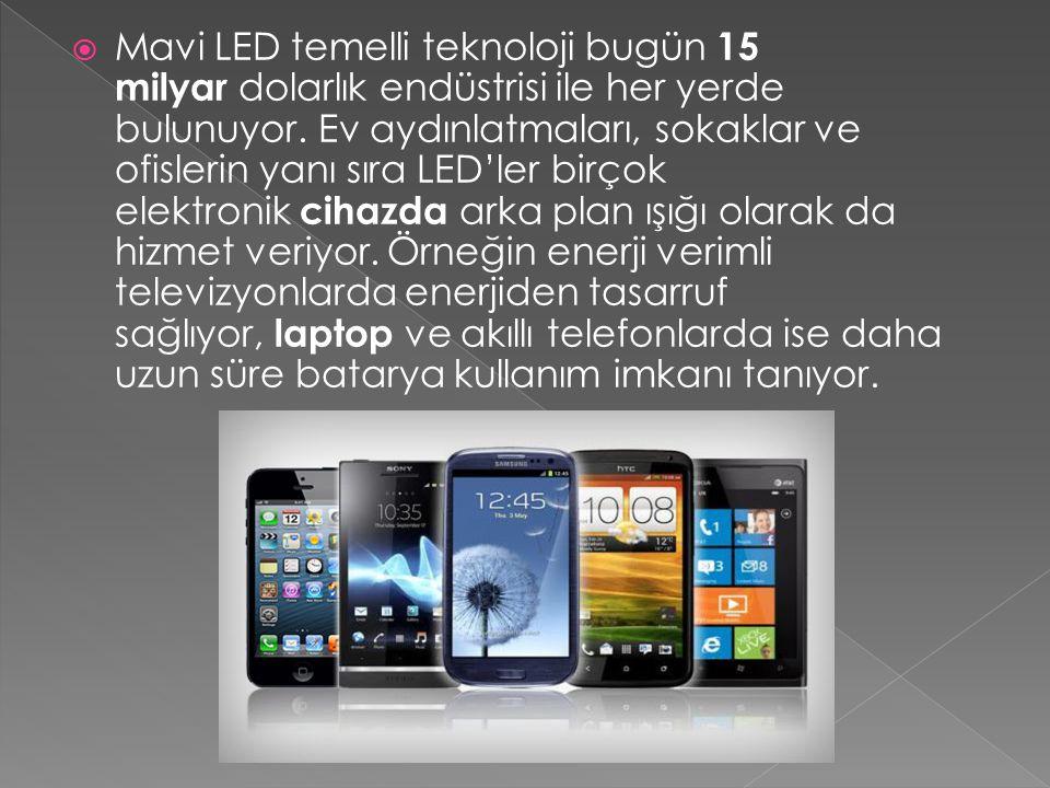  Mavi LED temelli teknoloji bugün 15 milyar dolarlık endüstrisi ile her yerde bulunuyor. Ev aydınlatmaları, sokaklar ve ofislerin yanı sıra LED'ler b